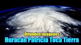 Huracán Patricia toca tierra; Difunden Imágenes