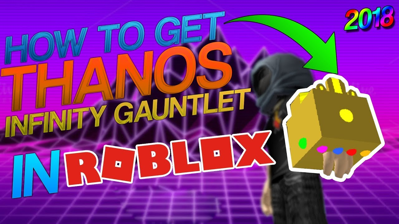 [2018] HOW TO GET THANOS INFINITY GAUNTLET IN ROBLOX! (ANY GAME!) (WORKING)