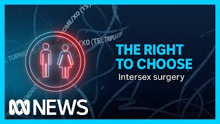 Giving Australians born intersex more control over their own bodies   Special Report   ABC News