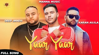 Yaar Yaar Deep Jandu Karan Aujla Free MP3 Song Download 320 Kbps