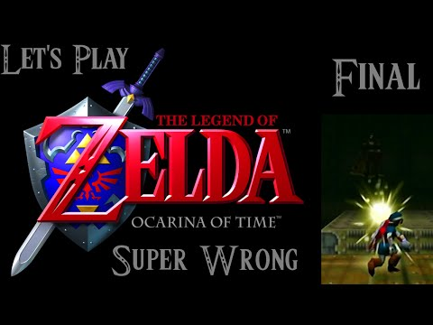 Let's Play Ocarina of Time Super Wrong - Final (feat. Artix)