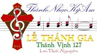 LỄ THÁNH GIA | Tv.127 | Lm. Thái Nguyên [Thánh Nhạc Ký Âm] TnkaLTGtn