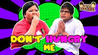 Don't Hungry Me | Bittu Bak Bak