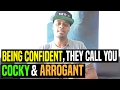 How To Be So Confident, They Call You Cocky & Arrogant | Dre Baldwin