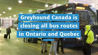 Greyhound Canada is closing down all bus routes in Ontario and Quebec, effective Thursday