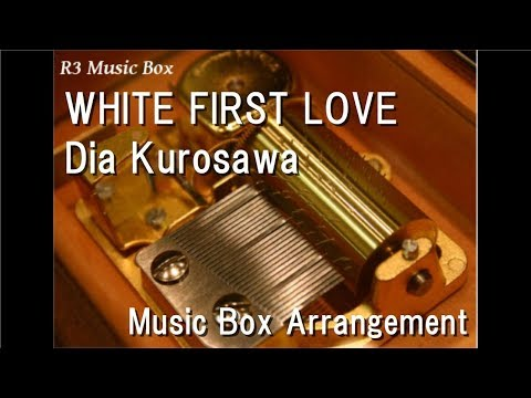 "WHITE FIRST LOVE/Dia Kurosawa[Music Box] (Anime ""Love Live! Sunshine!!"" Character Song)"