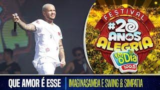 Que Amor é Esse - Imaginasamba e Swing & Simpatia (Festival 20 anos de Alegria)