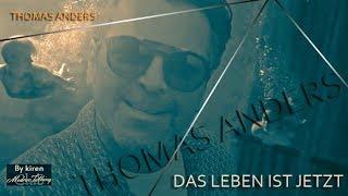 THOMAS ANDERS – DAS LEBEN IST JETZT video by kiren 2018