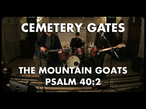 The Mountain Goats - Psalms 40:2 - Cemetery Gates