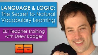 Language and Logic: The Secret to Natural Vocabulary Learning - ELT Training with Drew Badger 1/2