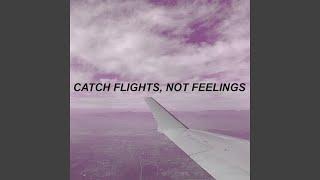 Catch Flights, Not Feelings (feat. Bobby10k)