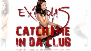 Exodus - Catch Me In Da Club(Clean Verison){Prod. By Cooarri}[Watch In 720p]