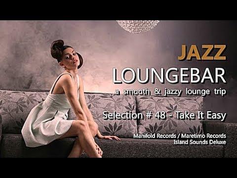 Jazz Loungebar - Selection #48 Take It Easy, HD, 2018, Smooth Jazz Lounge Music