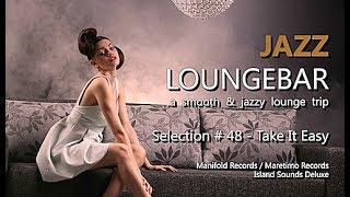 Jazz Loungebar - Selection #48 Take It Easy, HD, 2018, Smooth Jazz Lounge Music