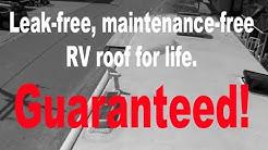 Lifetime, leak-free maintenance-free RV roof: Guaranteed!
