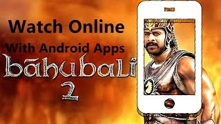 how to bahubali 2 movie watch online with android apps