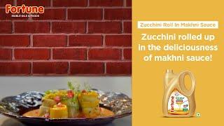 Fortune Healthy Heart Recipes | Zucchini Roll In Makhni Sauce |Chef Ajay Chopra