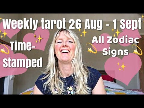 Weekly tarot reading 26 August - 1st Sept, 2017 Time-Stamped each Zodiac Sign!