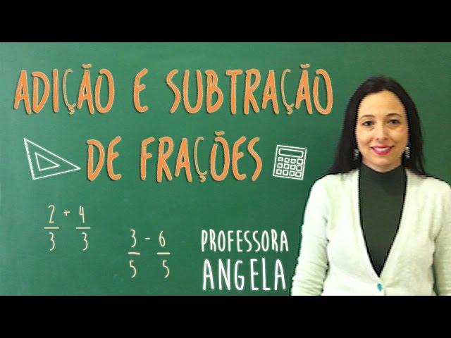 Adição e Subtração de Frações - Vivendo a Matemática com a Professora Angela