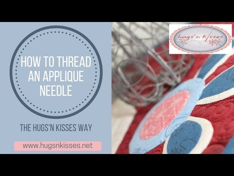 How to Thread an applique needle