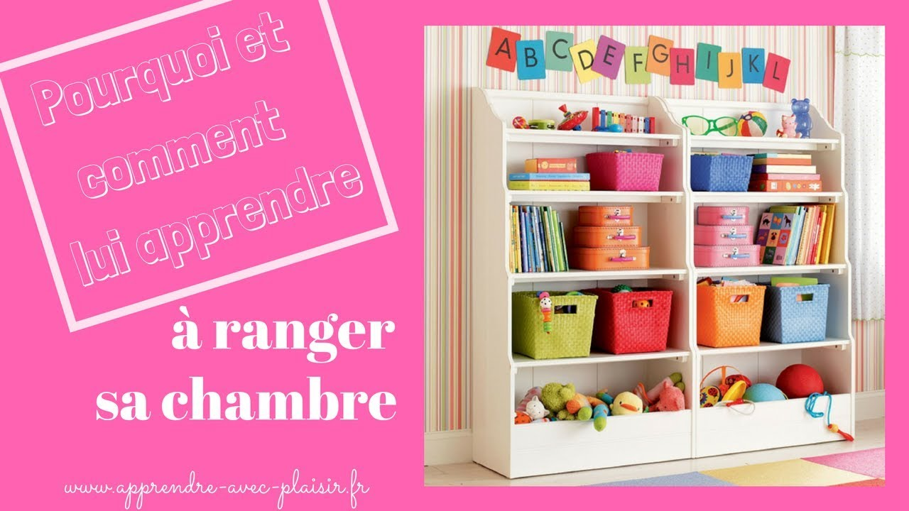 Comment Ranger Sa Maison pourquoi et comment lui apprendre à ranger sa chambre