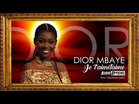 Dior Mbaye - Je t'aime t'aime (Audio Officiel) - Gelongal