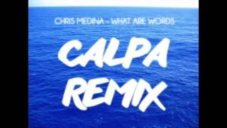 Chris Medina - What are Words (Calpa Remix)