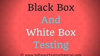 Blackbox and Whitebox Testing