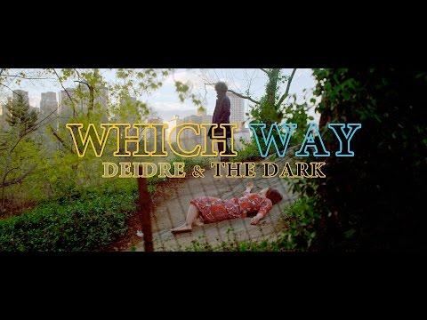 Deidre & the Dark - Which Way (Official Music Video) Mp3