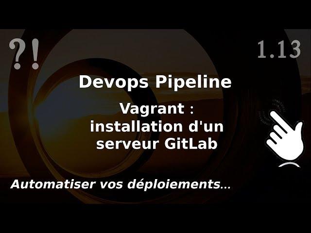 Pipeline Devops - 1.13. GITLAB : installation avec vagrant   tutos fr