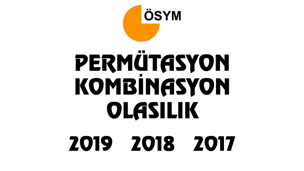 PERMÜTASYON-KOMBİNASYON-OLASILIK Çıkmış Sorular (2019,2018 ve 2017)