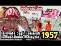 Tahukah Kamu Sejarah Kemerdekaan Malaysia 1957 Indoreaction