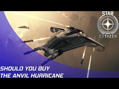Star Citizen: Should you buy the Anvil Hurricane?