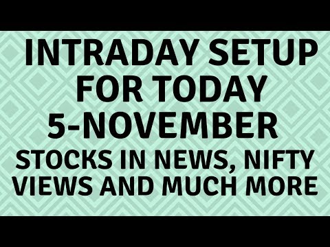 Intraday Trading Setup For Today 5 November - Stocks In News, Nifty News, And More