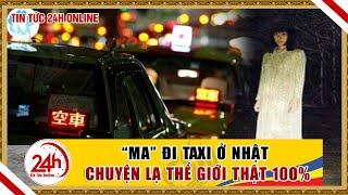 """Chuyện tâm linh. Taxi """"chở ma """" ở Nhật, chuyện lạ thế giới thật 100%"""