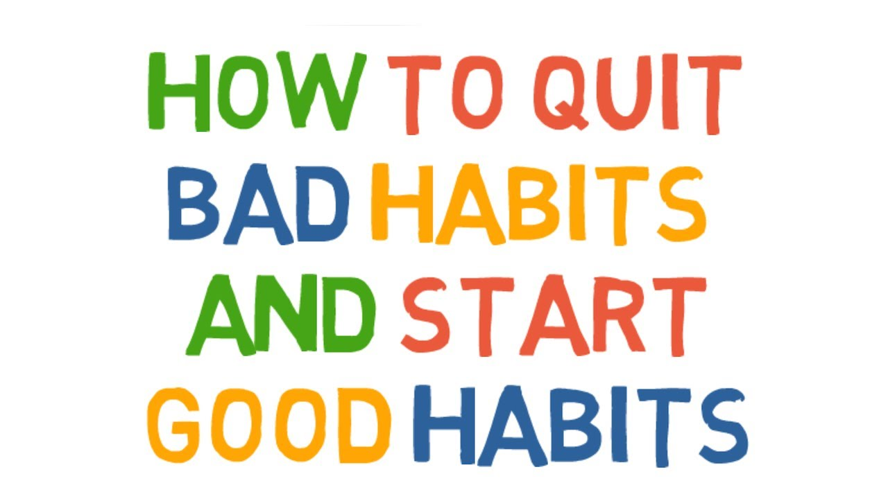 How to quit bad habits and start good habits. - YouTube