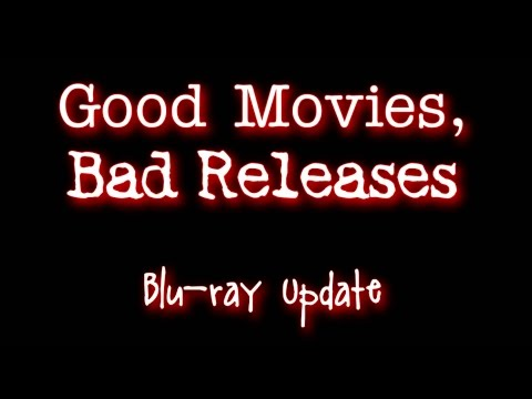 Great Movies, Bad Releases - Blu-ray Update