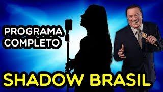 SHADOW BRASIL - Completo 30/03/2019 | PROGRAMA RAUL GIL