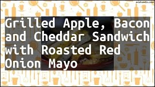 Recipe Grilled Apple, Bacon and Cheddar Sandwich with Roasted Red Onion Mayo