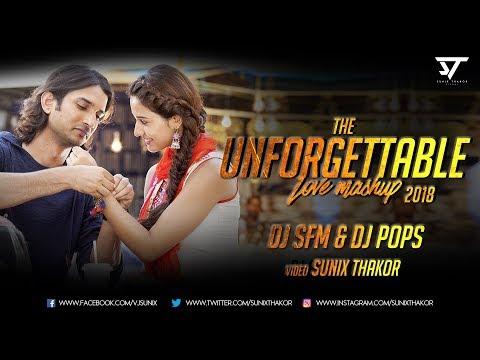 The Unforgettable Love Mashup 2018  Dj Sfm & Dj Pops  Sunix Thakor