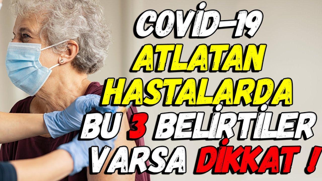 COVİD-19 ATLATAN HASTALARDA BU 3 BELİRTİLER VARSA DİKKAT !