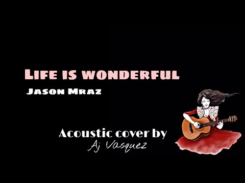 Life Is Wonderful With Lyrics (Audio) Cover-Aj Vasquez