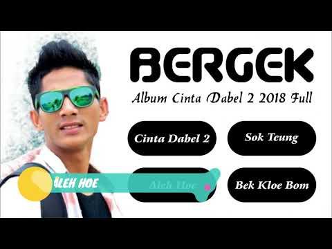 Lagu Bergek Terbaru 2018 Full Album  Cinta Dabel 2