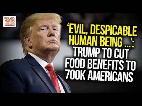 'Evil, Despicable Human Being ...': Trump To Cut Food Benefits To 700K Americans On Food Stamps