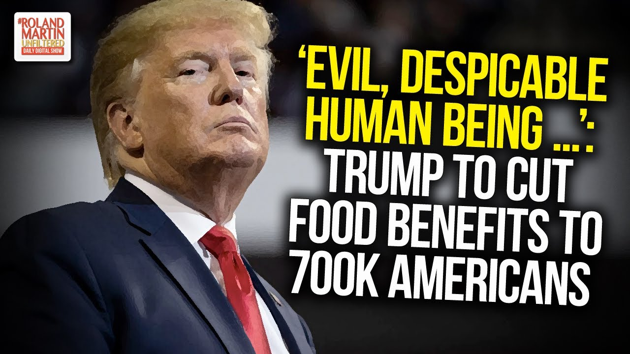 Evil Despicable Human Being Trump To Cut Food Benefits To 700k Americans On Food Stamps Youtube