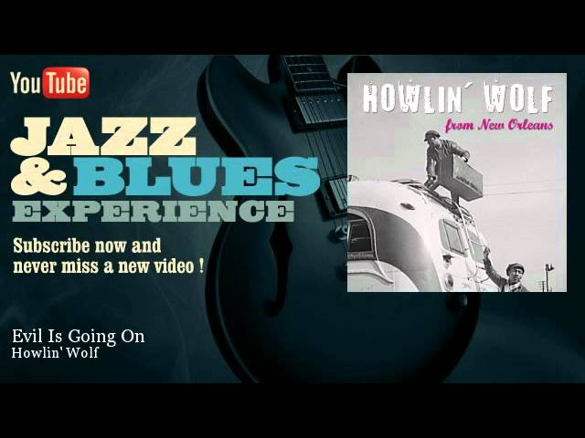 howlin-wolf-evil-is-going-on-jazz-and-blues-experience