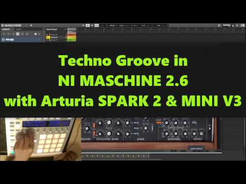 Maschine 2.6 Tutorial - Techno Groove with Arturia SPARK - MINI V3 and FM8 (2017)