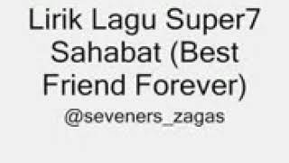 lirik lagu super 7 sahabat (Best Friend Forever)