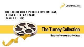 Leonard P. Liggio: The Libertarian Perspective on Law, Legislation, and War