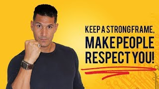 Keep A Strong Frame, Make People Respect You! (And Build The Career For Your Dreams)